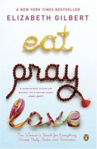 Eat Pray Love One Womans Search for Everything Across Italy India and Indonesia
