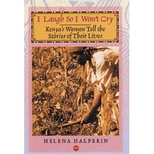 I Laugh So I Won't Cry- Kenya's Women Tell The Story Of Their Lives by Helena Halperin